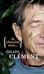 Dernières parutions sur Histoire des jardins - Jardins de référence, Je chemine avec... Gilles Clément