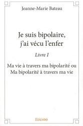 Dernières parutions sur Troubles bipolaires, Je suis bipolaire, j'ai vécu l'enfer. Livre 1, Ma vie à travers ma bipolarité ou Ma bipolarité à travers ma vie