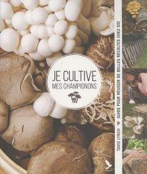 Dernières parutions sur Champignons, Je cultive mes champignons