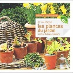 Dernières parutions sur Graines - Semis - Multiplication, Je multiplie les plantes du jardin