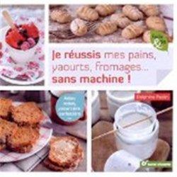 Dernières parutions dans Facile & bio, Je réussis mes pains, yaourts, fromages... sans machine !