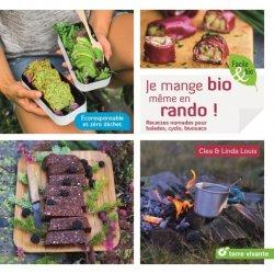 Dernières parutions sur Cuisine bio et diététique, Je mange bio même en rando !. Recettes nomades pour balades, cyclo, bivouacs…