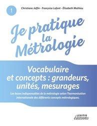 Dernières parutions sur Physique fondamentale, Je pratique la métrologie : vocabulaire et concepts - Grandeurs, unités, mesurages