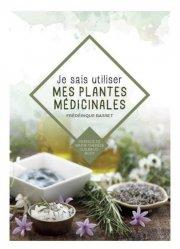 Dernières parutions sur Phytothérapie - Aromathérapie, Je sais utiliser mes plantes médicinales