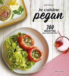 Dernières parutions sur cuisine végétarienne, Je cuisine pegan. 300 recettes pour votre bien-être