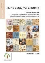 Dernières parutions sur Carrière,réussite, Je ne veux pas choisir ! Guide de survie à l'usage des explorateurs, multi-potentiels, esprits Renaissance et autres touche-à-tout
