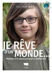 Dernières parutions sur Biodiversité - Ecosystèmes, Je rêve d'un monde... - Plaidoyer d'un adolescent pour la biodiversité