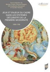 Dernières parutions dans Art & Société, Jeux et enjeux du cadre dans les systèmes décoratifs de la première modernité (1500-1700)