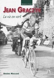 Dernières parutions dans Mémoire du Cyclisme, Jean Graczyk. La vie en vert