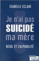 Dernières parutions sur Deuil, Je n'ai pas suicidé ma mère