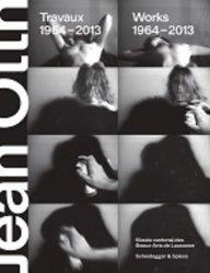 Dernières parutions sur Art contemporain, Jean Otth. Travaux 1964-2013, Edition bilingue français-anglais