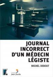 Dernières parutions sur Sciences médicales, Journal incorrect d'un médecin légiste