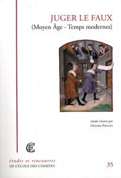 Dernières parutions dans Etudes et Rencontres de l'Ecole des Chartes, Juger le faux (Moyen Age - Temps modernes)