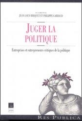Dernières parutions dans Res Publica, Juger la politique. Entreprises et entrepreneurs critiques de la politique