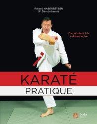 Dernières parutions sur Karaté, Karaté pratique. Du débutant à la ceinture noire, programmes jusqu'au 6e Dan