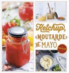Dernières parutions sur Sauces et épices, Ketchup, moutarde et mayo maison