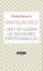 Dernières parutions dans Points Vivre, Kintsukuroi. l'art de guérir les blessures émotionnelles