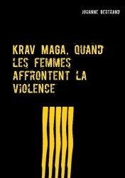 Dernières parutions sur Arts martiaux, Krav Maga, quand les femmes affrontent la violence