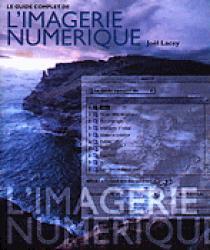 Nouvelle édition Le guide complet de l'imagerie numérique
