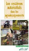 Dernières parutions dans Automatis, Les systèmes automatisés dans les agroéquipements