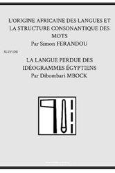 Dernières parutions sur Langues et littératures étrangères, L'origine africaine des langues et la langue perdue des idéogrammes égyptiens