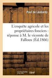 Dernières parutions dans Agronomie et Agriculture, L'enquête agricole et les propriétaires fonciers : réponse à M. le vicomte de Falloux