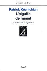 Dernières parutions dans Fiction & Cie, L'aiguille de minuit. Carnets de l'alpiniste