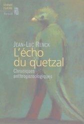 Dernières parutions dans Science ouverte, L'écho du Quetzal. Chroniques anthropozoologiques