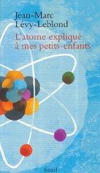 Dernières parutions sur Histoire de la physique, L'Atome expliqué à mes petits-enfants