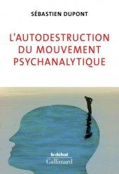 Dernières parutions dans Le Débat, L'autodestruction du mouvement psychanalytique