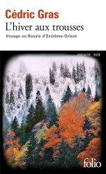 Dernières parutions dans Folio. Voyage, L'hiver aux trousses. Voyage en Russie d'Extrême-Orient