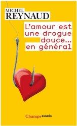 Dernières parutions dans Champs essais, L'amour est une drogue douce... en général