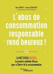 Dernières parutions sur Ecocitoyenneté - Consommation durable, L'abus de consommation responsable rend heureux !