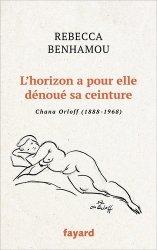 Dernières parutions sur Sculpteurs, L'horizon a pour elle dénoué sa ceinture. Chana Orloff (1888-1968)