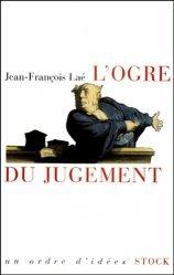 Dernières parutions dans Essais Documents, L'ogre du jugement. Les mots de la jurisprudence