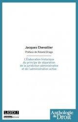 Dernières parutions dans Anthologie du droit, L'Elaboration historique du principe de séparation de la juridiction administrative et de l'administration active