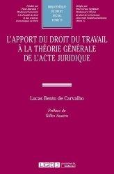Dernières parutions dans Bibliothèque de droit social, L'apport du droit du travail à la théorie générale de l'acte juridique
