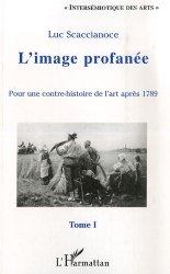 Dernières parutions dans Intersémiotique des arts, L'image profanée. Pour une contre-histoire de l'art après 1789, tome 1