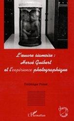 Dernières parutions dans Champs visuels, L'oeuvre siamoise : Hervé Guibert et l'expérience photographique