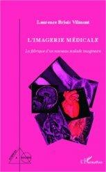 Dernières parutions dans Sciences et Société, L'imagerie médicale. La fabrique d'un nouveau malade imaginaire