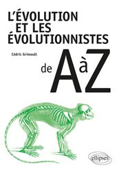 Dernières parutions sur L'évolution des espèces, L'évolution et les évolutionnistes de A à Z