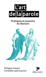 Dernières parutions dans Ellipses poche, L'art de la parole, pratiques et pouvoirs du discours
