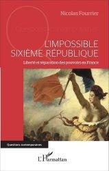 Dernières parutions dans Questions contemporaines, L'impossible Sixième République. Liberté et séparation des pouvoirs en France