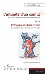 Dernières parutions dans Logiques sociales, L'intimité d'un conflit : récit ethno-biographique du harcèlement moral. L'ethnographe hors terrain : de l'autobiographie au matériau d'enquête