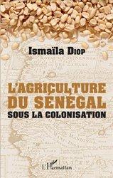 Dernières parutions sur Agronomie, L'agriculture du Sénégal sous la colonisation