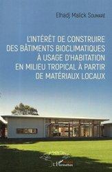 Dernières parutions sur Construction durable, L'intérêt de construire des bâtiments bioclimatiques à usage d'habitation en milieu tropical à partir de matériaux locaux