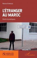 Dernières parutions sur Droits des étrangers, L'étranger au Maroc. Droit et pratiques