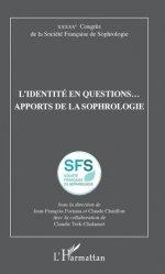 Dernières parutions sur Sophrologie, L'identité en questions... Apports de la sophrologie. 50e Congrès de la Société Française de Sophrologie