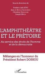 Dernières parutions sur Autres ouvrages de philosophie du droit, L'amphithéâtre et le prétoire. Au service des droits de l'Homme et de la démocratie - Mélanges en l'honneur du Président Robert Dossou