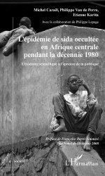 Dernières parutions sur Histoire de la médecine et des maladies, L'épidémie de sida occultée en Afrique centrale pendant la décennie 1980. L'évidence scientifique à l'épreuve de la politique